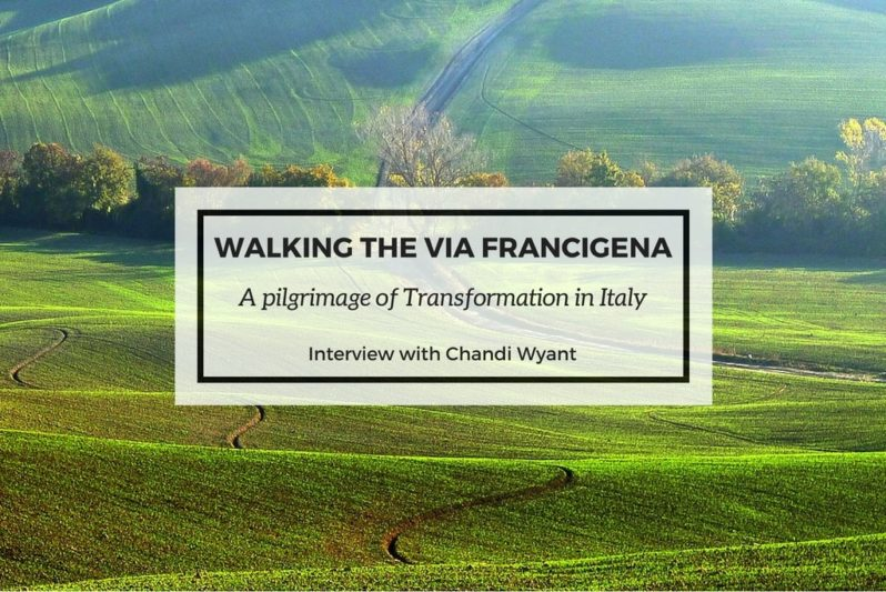 Walking the Via Francigena with Chandi Wyant